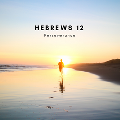 Hebrews 12: Perseverance