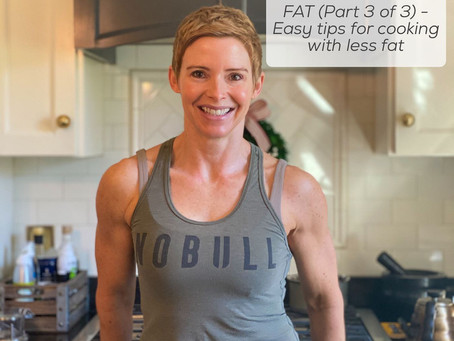 FAT (Part 3 of 3) - Easy tips for cooking with less fat