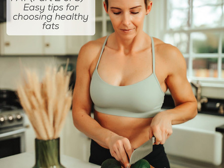 Fat (Part 2 of 3) - Easy tips for choosing health fats