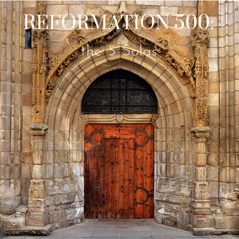 Reformation 500: the 5 Solas 2017