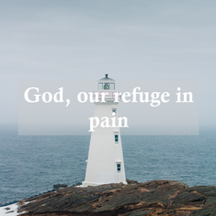 God, our refuge in pain