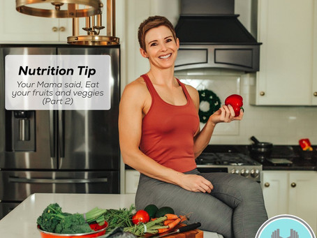 Nutrition Tip: Your mama said, eat your fruits and vegetables (Part 2)