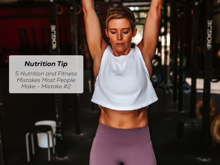 5 Nutrition and Fitness Mistakes Most People Make - Mistake #2