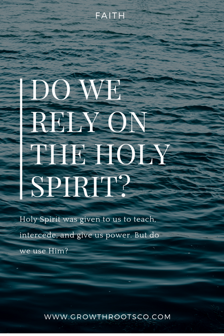 Do We Rely On The Holy Spirit?