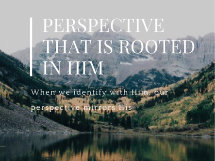 Perspective That Is Rooted In Him