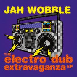 Jah Wobble . Electro Dub Extravaganza