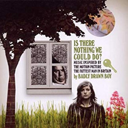 Badly Drawn Boy - Is There Nothing We Could Do