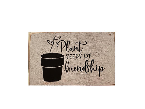 Wood Sign - Plant Seeds of Friendship