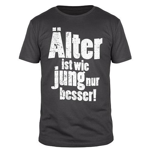 Älter ist wie Jung nur besser - Männer T-Shirt