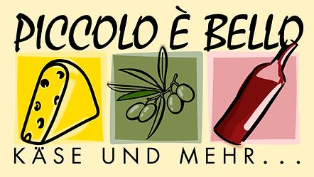 Piccolo è Bello, Käse und mehr . . .