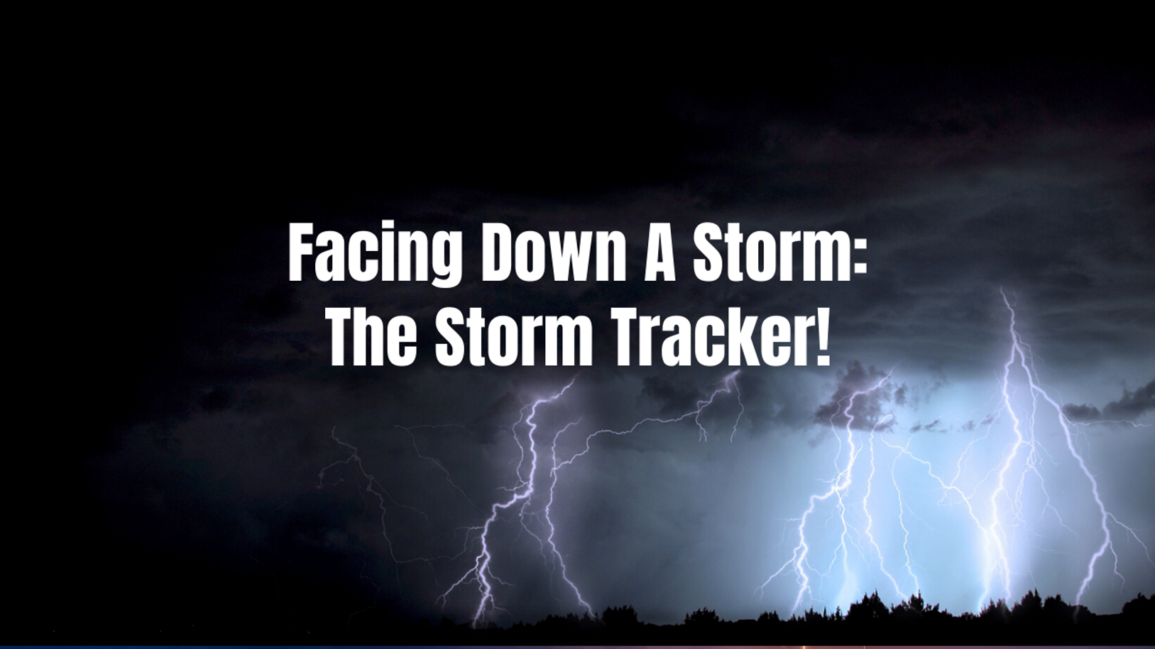 Facing Down a Storm: The Storm Tracker!