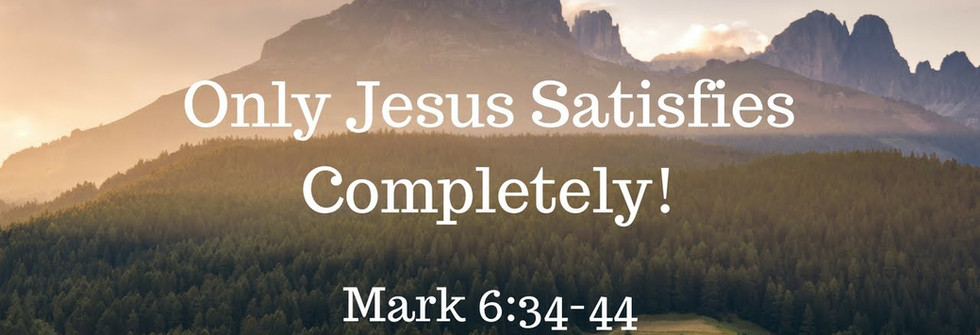 Only Jesus Satisfies Completely