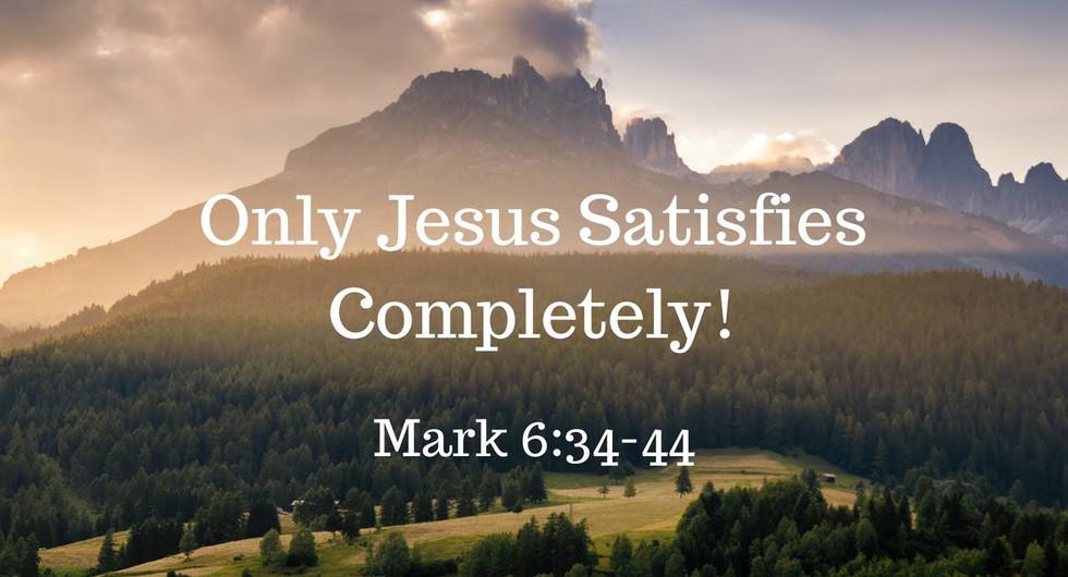 Only Jesus Satisfies Completely