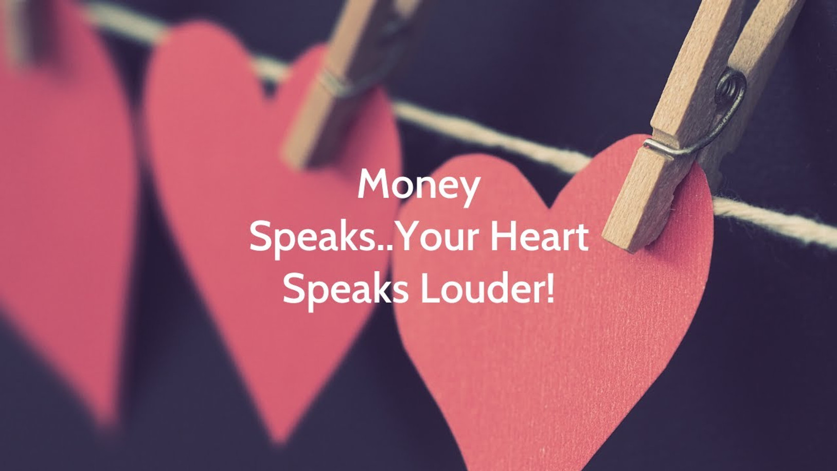 Money Speaks..Your Heart Speaks Louder!