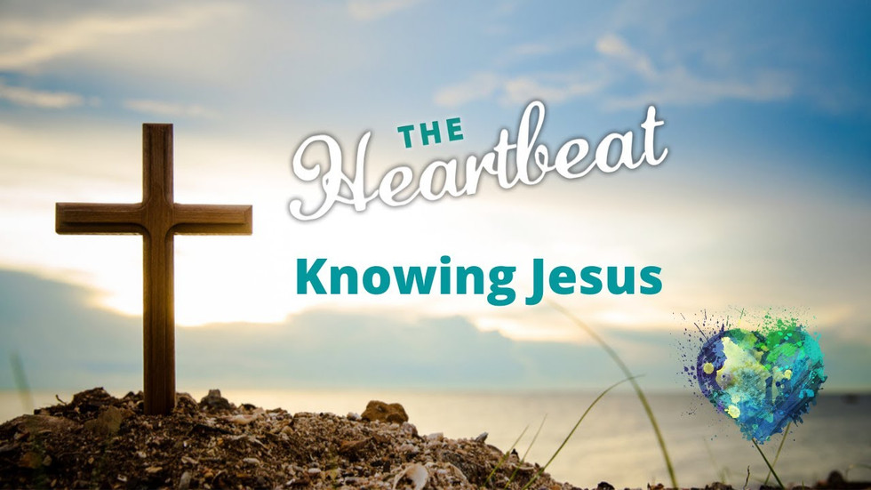 The Heartbeat - Knowing Jesus