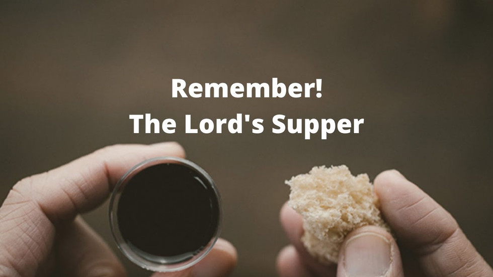 Remember! The Lord's Supper