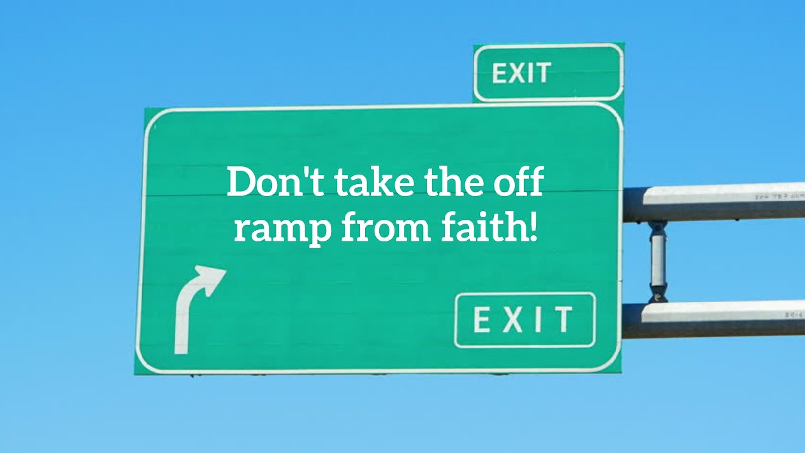 Don't take the off ramp from faith!