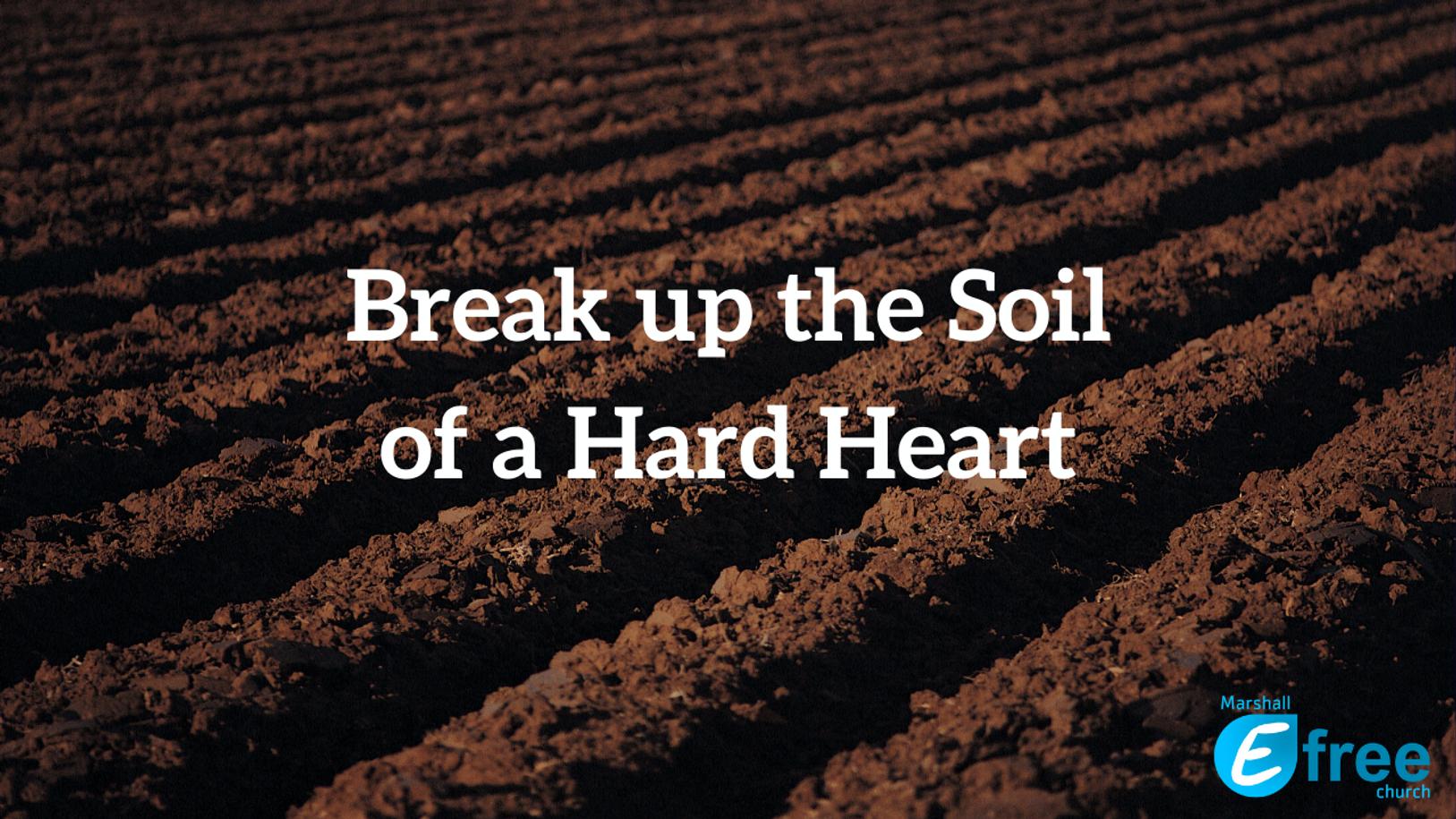 Break up the Soil of a Hard Heart