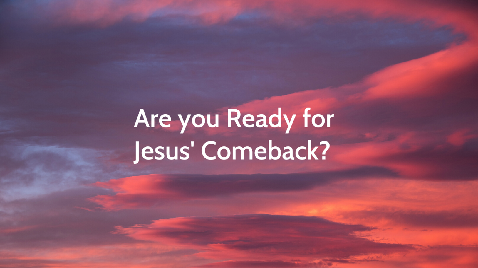 Are you Ready for Jesus' Comeback?