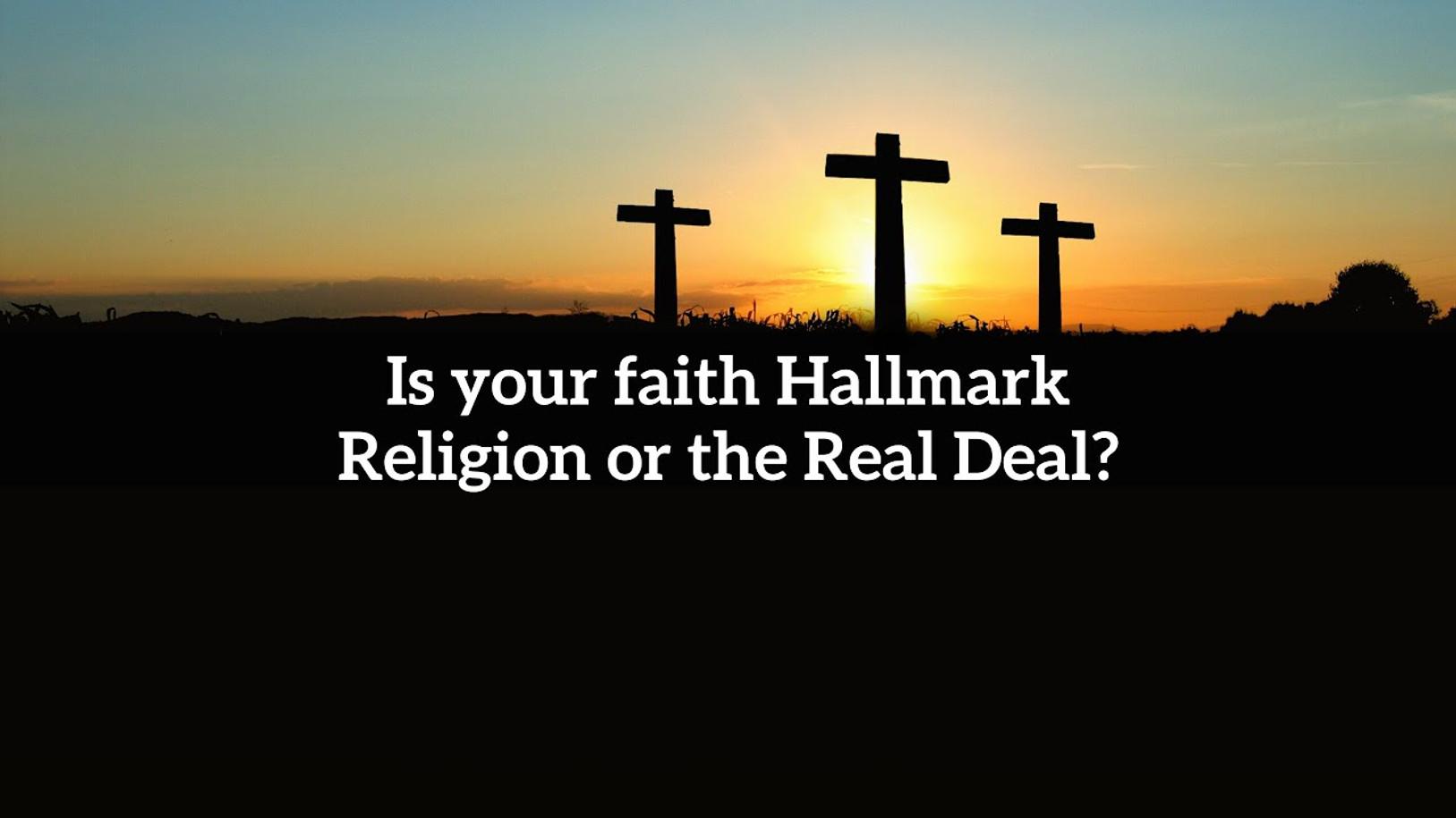 Is your faith Hallmark Religion or the Real Deal?