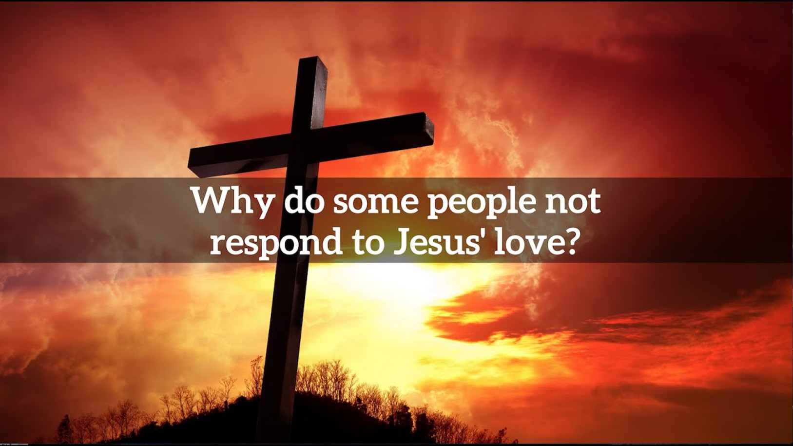 Why do some people not respond to Jesus' love?