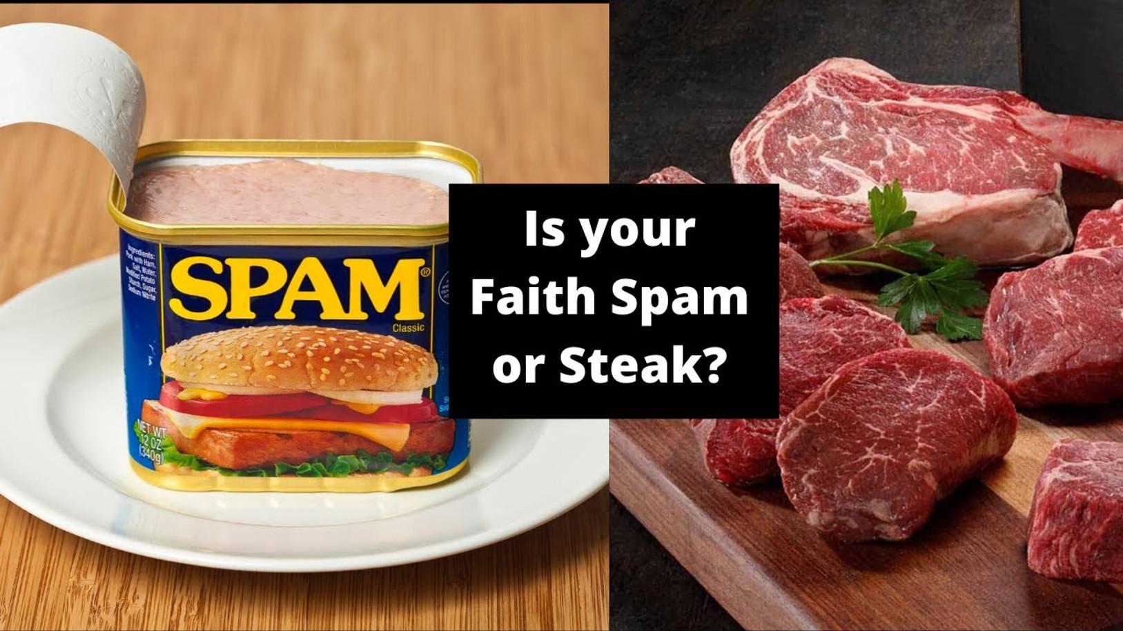 Is Your Faith Spam or Steak?