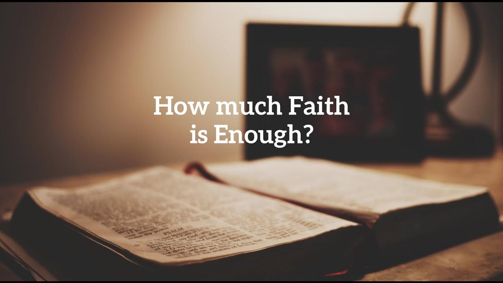 How much faith is enough?