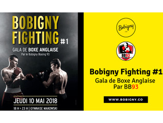 ♦ Jeudi 10 mai 2018 | Bobigny Fighting #1 | 18h00 - 23h00