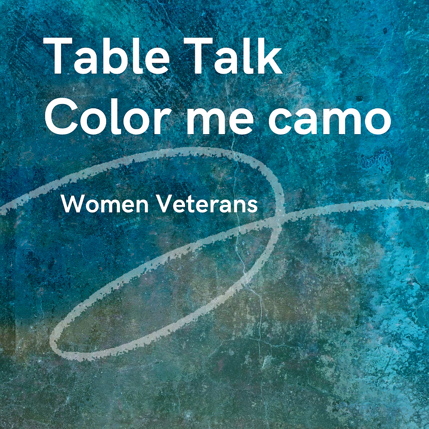 Table Talk™ Color Me Camo - August 12 - Meeting ID: 915 2963 7301
