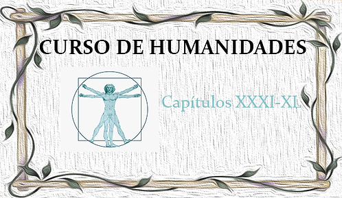 Curso de Humanidades (Capítulos XXXI al XL)