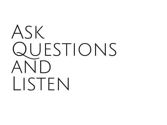Ask Questions and Listen