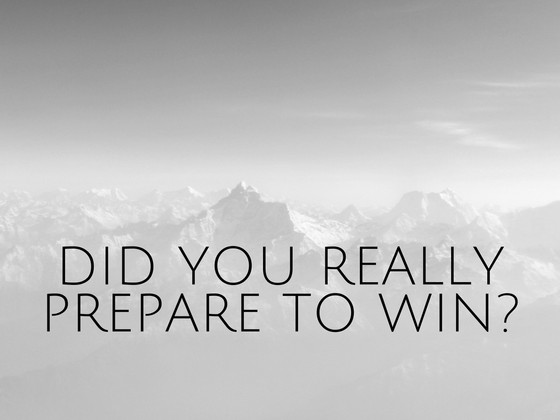 Did you REALLY prepare to win?