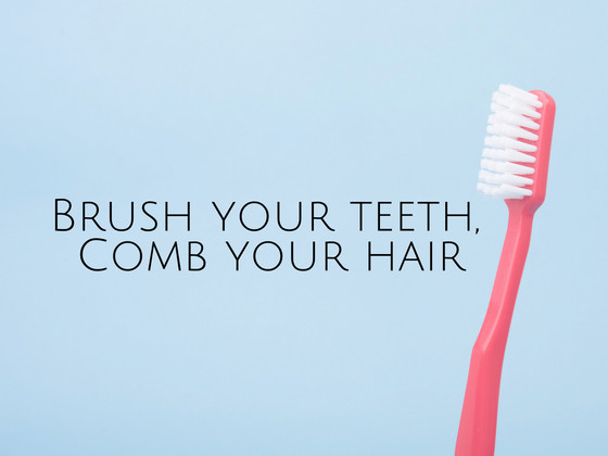 Brush Your Teeth, Comb Your Hair