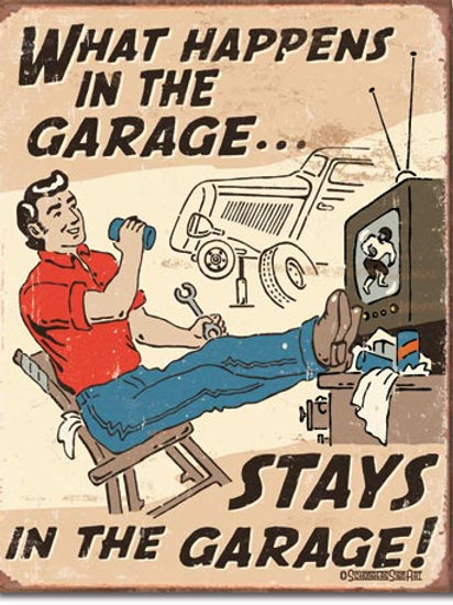 What Happens in the Garage Metal Sign #1496