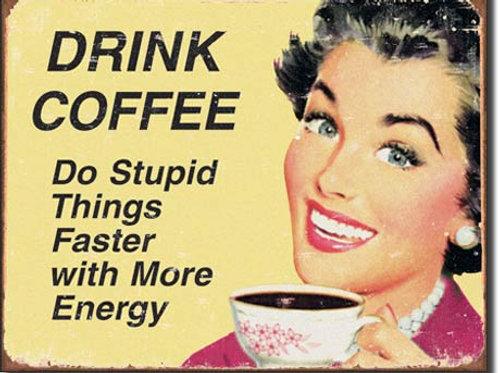 Coffee Stupid Things Metal Sign #1425