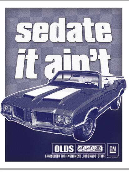 Olds 442 - Sedate It Ain't Metal Sign #2366
