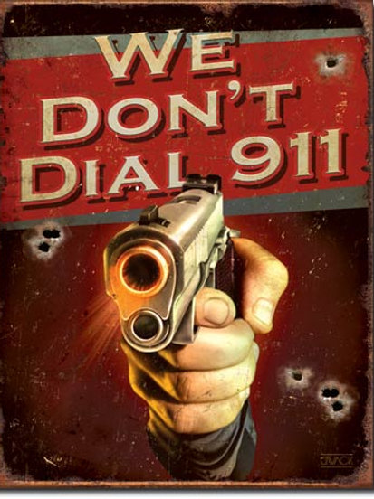 We Don't Dial 911 Metal Sign #1815