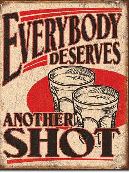Everybody Deserves Another Shot Metal Sign #2202