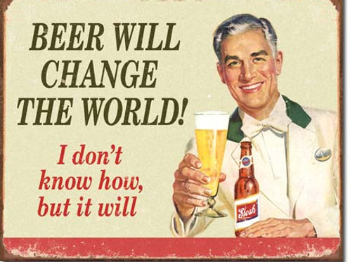 Beer Will Change The World Metal Sign #1552