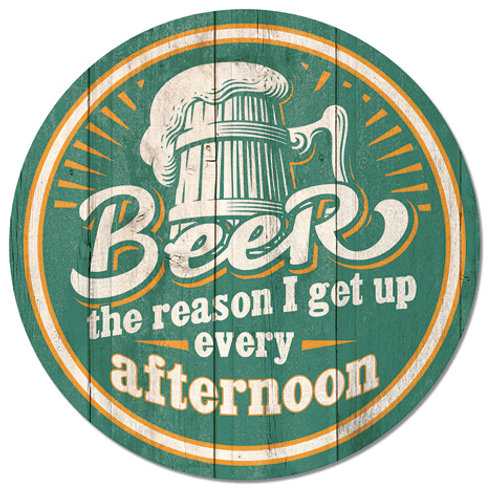Beer - The Reason I Get Up Every Afternoon Metal Sign #2334
