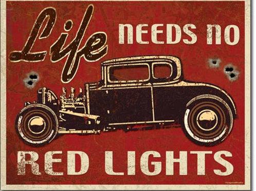 Life Needs No Red Lights Metal Sign #1700