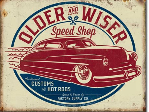 Older & Wiser - 50's Rod Metal Sign #1962