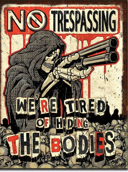 No Trespassing Tired of Hiding The Bodies Metal Sign #2218