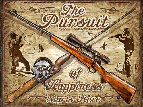 The Pursuit of Happiness Hunting Fishing Metal Sign #2413