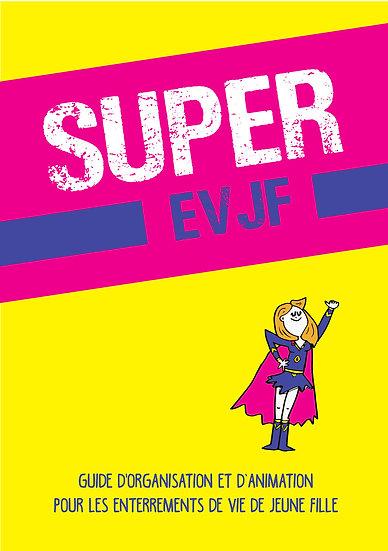 Super EVJF - Le guide pour organiser un enterrement de vie de jeune fille