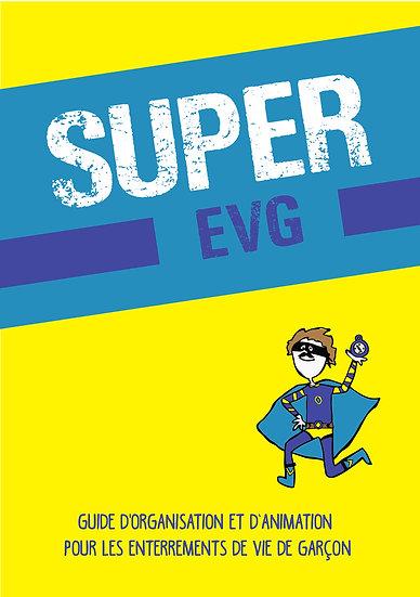Super EVG - Le guide pour organiser un enterrement de vie de garçon