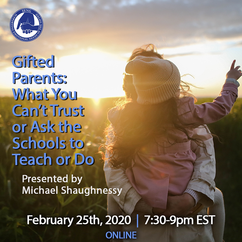 SENGinar - Gifted Parents: What You Can't Trust or Ask the Schools to Teach or Do