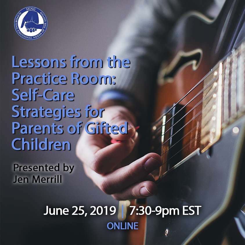 SENGinar - Lessons from the Practice Room: Self-Care Strategies for Parents of Gifted Children