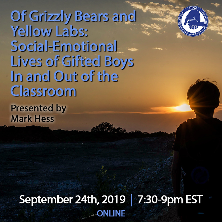 SENGinar - Of Grizzly Bears and Yellow Labs:  Social-Emotional Lives of Gifted Boys In and Out of the Classroom