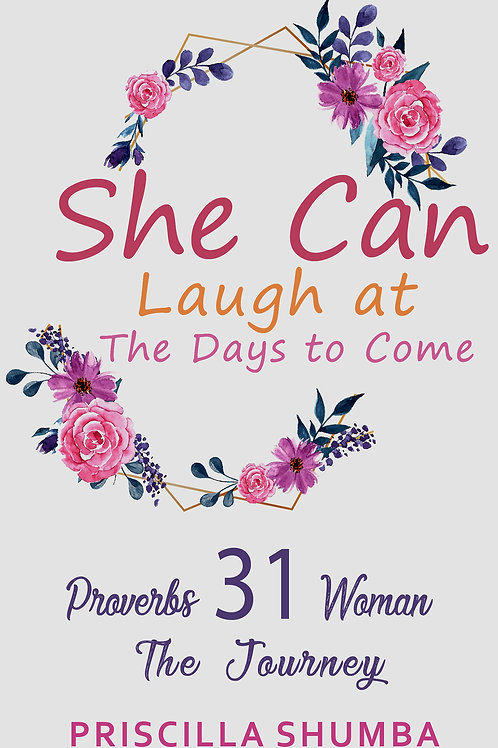She Can Laugh At The Days To Come. Proverbs 31 Woman. The Journey